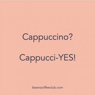 YES YES YES.  Cappucci-Yes.   #yestocoffee #howdoyoutakeyours? #loverofallcoffee #cappiccino #cappicciyes #beanscoffeeclub