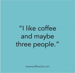 We saw this on a T-Shirt and it made us chuckle.  #funnycoffeequotes #beanscoffeeclub #welikemorethanthreepeople #justforagiggle #coffeestagram #fortheloveofcoffee #dailygrind #coffeelovers