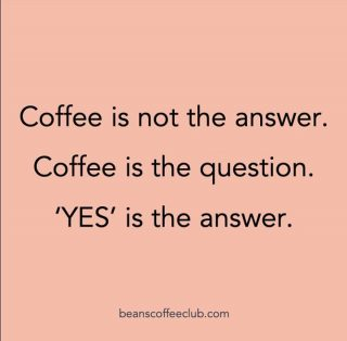 Does anybody else find is hard to say anything but yes to coffee? 😍☕  #fortheloveofcoffee #morecoffeeplease #coffeefollowedbycoffee #coffee?yes #fortheloveofcoffee #beanscoffeeclub